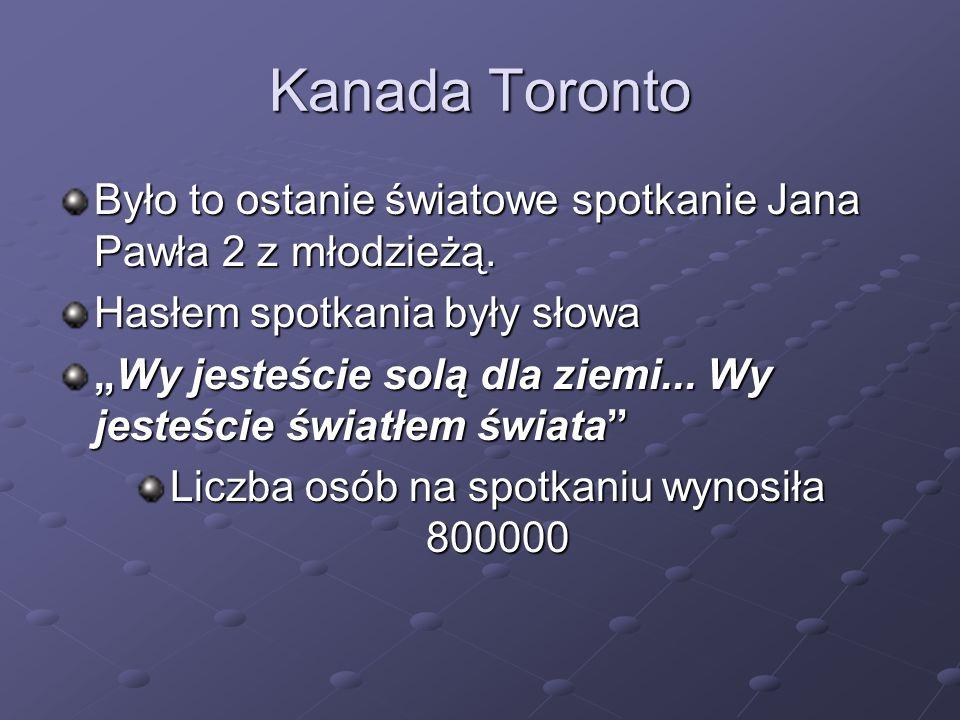 Kanada Toronto Było to ostanie światowe spotkanie Jana Pawła 2 z młodzieżą. Hasłem spotkania były słowa Wy jesteście solą dla ziemi... Wy jesteście św