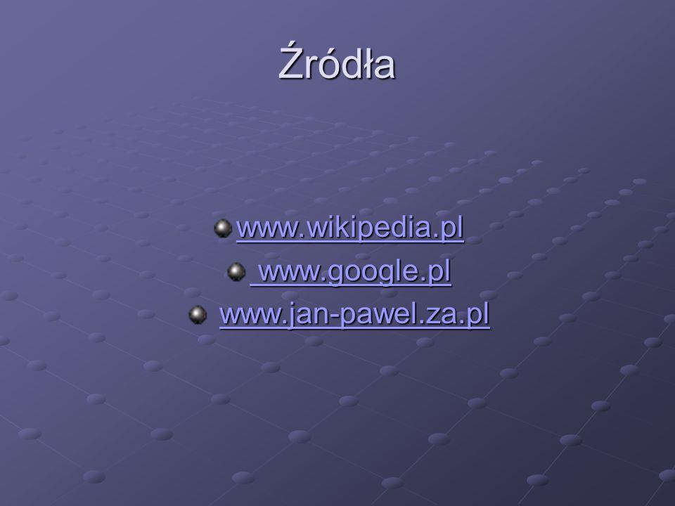 Źródła www.wikipedia.pl www.google.pl www.google.pl www.jan-pawel.za.pl www.jan-pawel.za.plwww.jan-pawel.za.pl