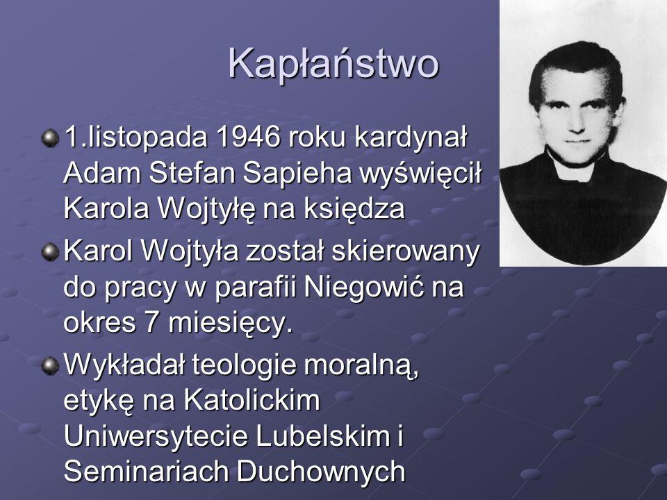 Kapłaństwo 1.listopada 1946 roku kardynał Adam Stefan Sapieha wyświęcił Karola Wojtyłę na księdza Karol Wojtyła został skierowany do pracy w parafii N