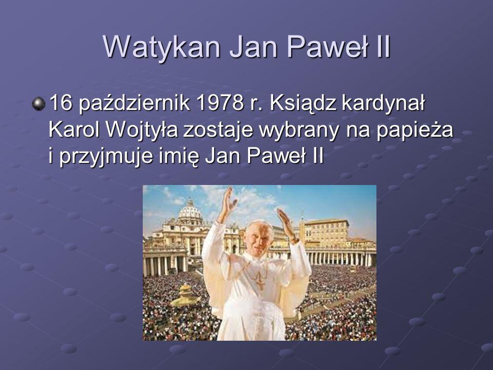 Watykan Jan Paweł II 16 październik 1978 r. Ksiądz kardynał Karol Wojtyła zostaje wybrany na papieża i przyjmuje imię Jan Paweł II