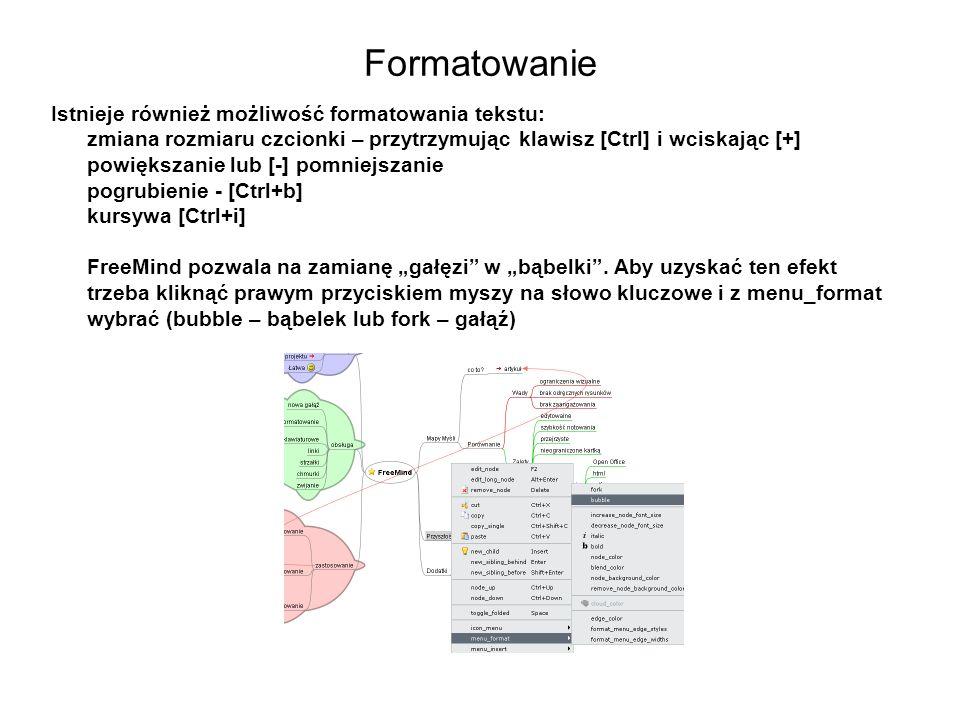 Formatowanie Istnieje również możliwość formatowania tekstu: zmiana rozmiaru czcionki – przytrzymując klawisz [Ctrl] i wciskając [+] powiększanie lub