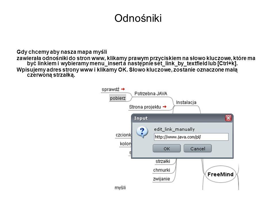 Odnośniki Gdy chcemy aby nasza mapa myśli zawierała odnośniki do stron www, klikamy prawym przyciskiem na słowo kluczowe, które ma być linkiem i wybie