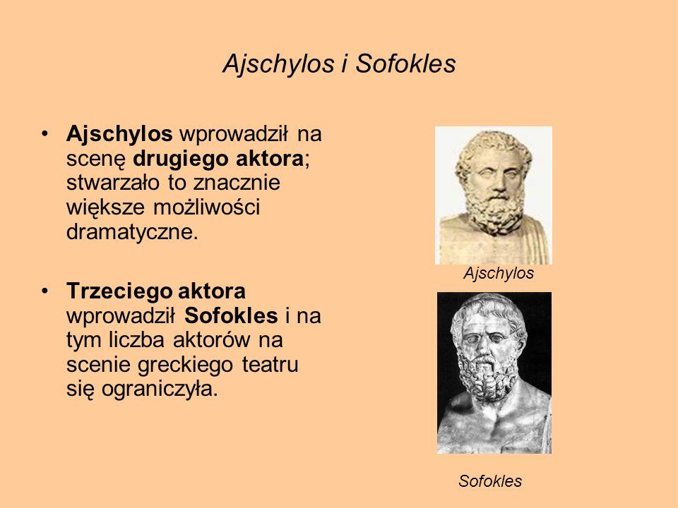 Ajschylos i Sofokles Ajschylos wprowadził na scenę drugiego aktora; stwarzało to znacznie większe możliwości dramatyczne. Trzeciego aktora wprowadził