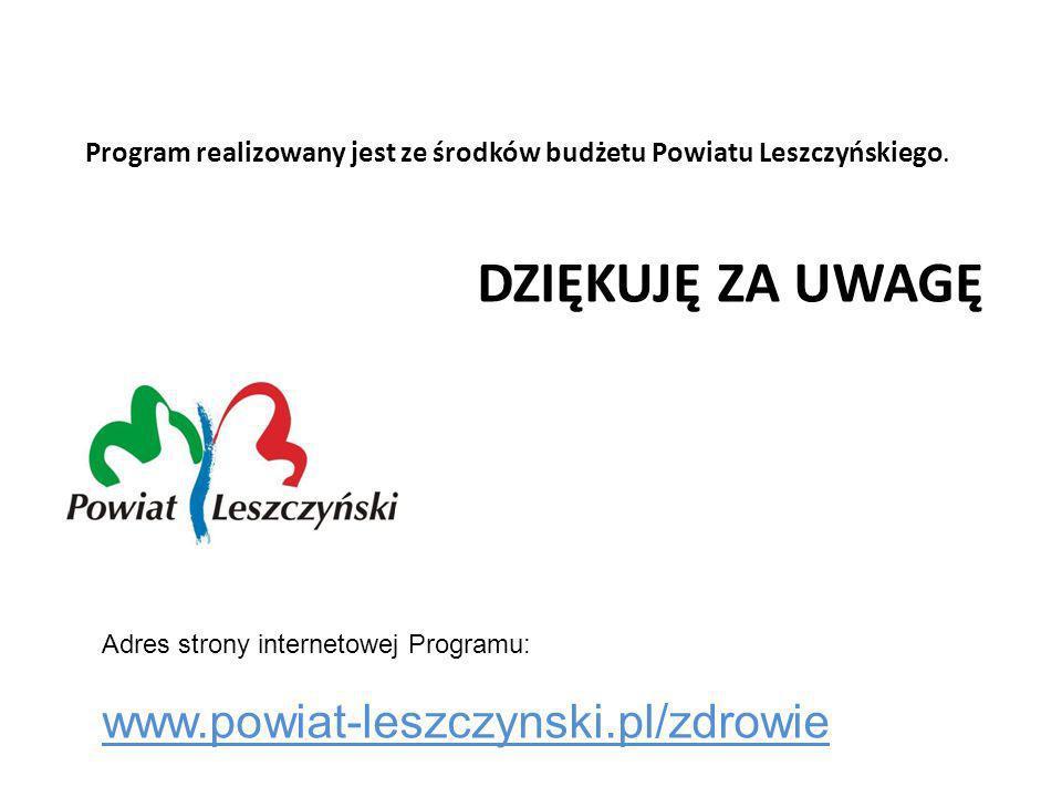 DZIĘKUJĘ ZA UWAGĘ Program realizowany jest ze środków budżetu Powiatu Leszczyńskiego. Adres strony internetowej Programu: www.powiat-leszczynski.pl/zd