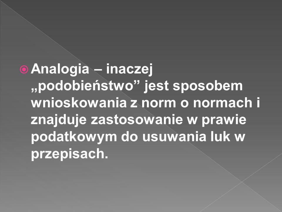 Analogia – inaczej podobieństwo jest sposobem wnioskowania z norm o normach i znajduje zastosowanie w prawie podatkowym do usuwania luk w przepisach.