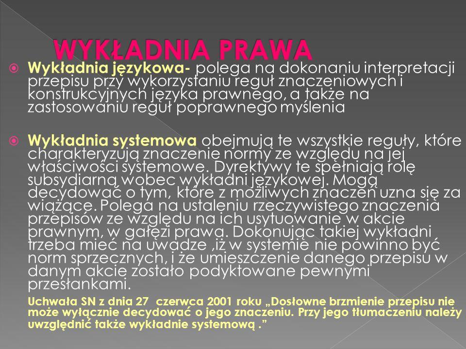 Wykładnia językowa- polega na dokonaniu interpretacji przepisu przy wykorzystaniu reguł znaczeniowych i konstrukcyjnych języka prawnego, a także na za