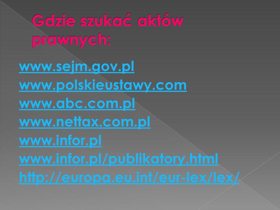 www.sejm.gov.pl www.polskieustawy.com www.abc.com.pl www.nettax.com.pl www.infor.pl www.infor.pl/publikatory.html http://europa.eu.int/eur-lex/lex/
