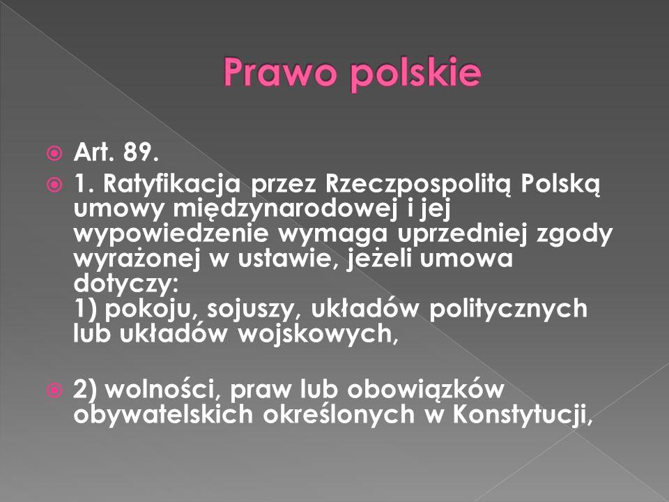 Art. 89. 1. Ratyfikacja przez Rzeczpospolitą Polską umowy międzynarodowej i jej wypowiedzenie wymaga uprzedniej zgody wyrażonej w ustawie, jeżeli umow