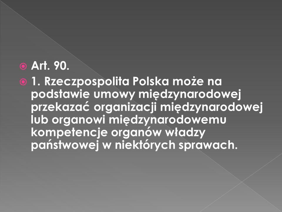Art. 90. 1. Rzeczpospolita Polska może na podstawie umowy międzynarodowej przekazać organizacji międzynarodowej lub organowi międzynarodowemu kompeten