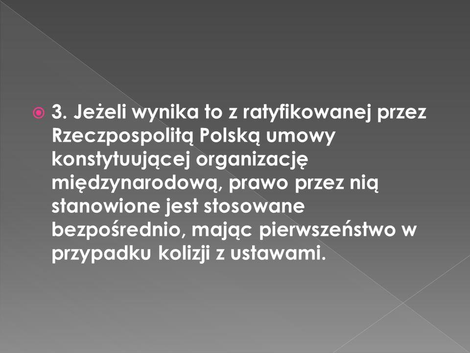 3. Jeżeli wynika to z ratyfikowanej przez Rzeczpospolitą Polską umowy konstytuującej organizację międzynarodową, prawo przez nią stanowione jest stoso