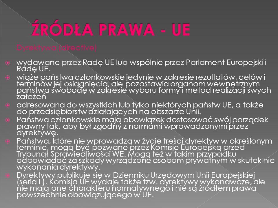 Dyrektywa (directive) wydawane przez Radę UE lub wspólnie przez Parlament Europejski i Radę UE. wiąże państwa członkowskie jedynie w zakresie rezultat