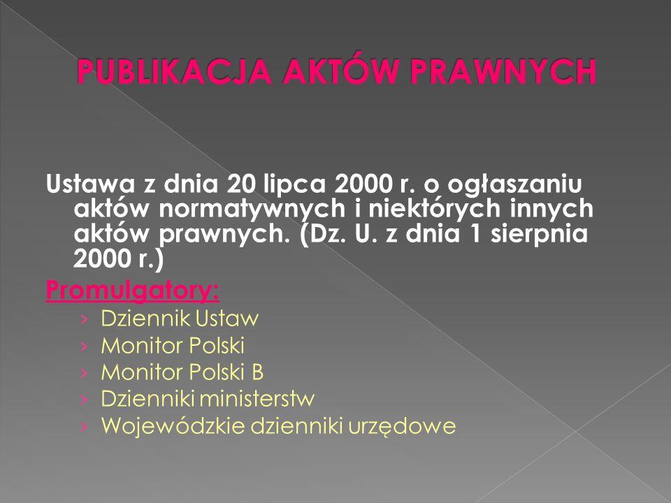 Ustawa z dnia 20 lipca 2000 r. o ogłaszaniu aktów normatywnych i niektórych innych aktów prawnych. (Dz. U. z dnia 1 sierpnia 2000 r.) Promulgatory: Dz