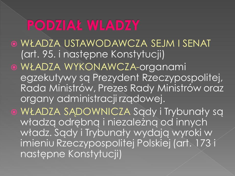WŁADZA USTAWODAWCZA SEJM I SENAT (art. 95. i następne Konstytucji) WŁADZA WYKONAWCZA-organami egzekutywy są Prezydent Rzeczypospolitej, Rada Ministrów