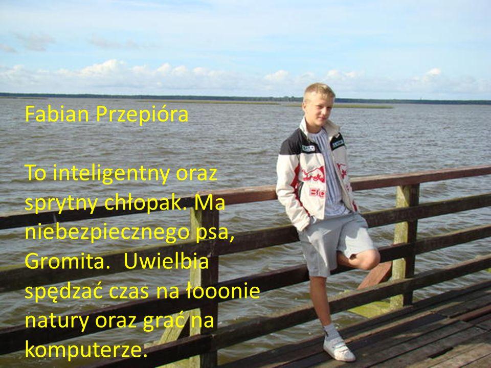 12) Fabian Przepióra Fabian Przepióra To inteligentny oraz sprytny chłopak. Ma niebezpiecznego psa, Gromita. Uwielbia spędzać czas na łooonie natury o