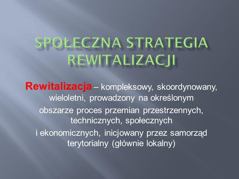 Rewitalizacja – kompleksowy, skoordynowany, wieloletni, prowadzony na określonym obszarze proces przemian przestrzennych, technicznych, społecznych i