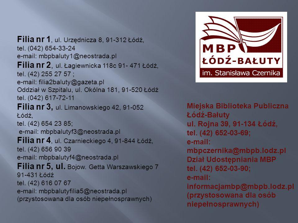 Filia nr 1, ul. Urzędnicza 8, 91-312 Łódź, tel. (042) 654-33-24 e-mail: mbpbaluty1@neostrada.pl Filia nr 2, ul. Łagiewnicka 118c 91- 471 Łódź, tel. (4