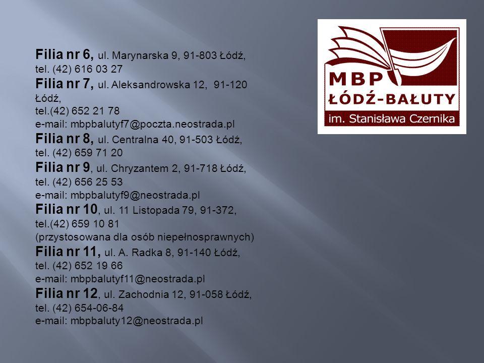 Filia nr 6, ul. Marynarska 9, 91-803 Łódź, tel. (42) 616 03 27 Filia nr 7, ul. Aleksandrowska 12, 91-120 Łódź, tel.(42) 652 21 78 e-mail: mbpbalutyf7@