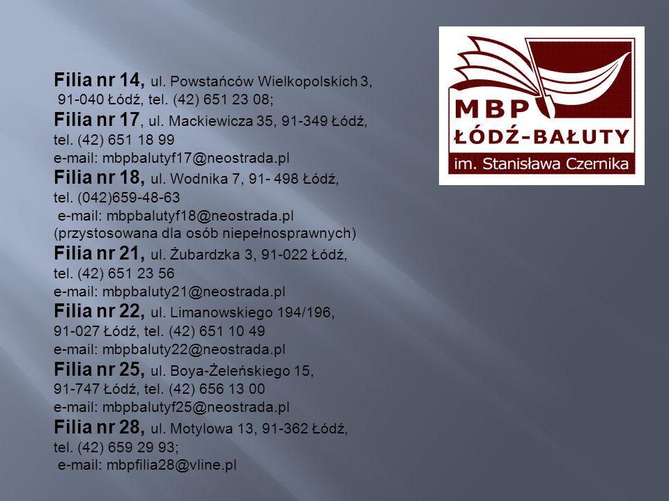 Filia nr 14, ul. Powstańców Wielkopolskich 3, 91-040 Łódź, tel. (42) 651 23 08; Filia nr 17, ul. Mackiewicza 35, 91-349 Łódź, tel. (42) 651 18 99 e-ma