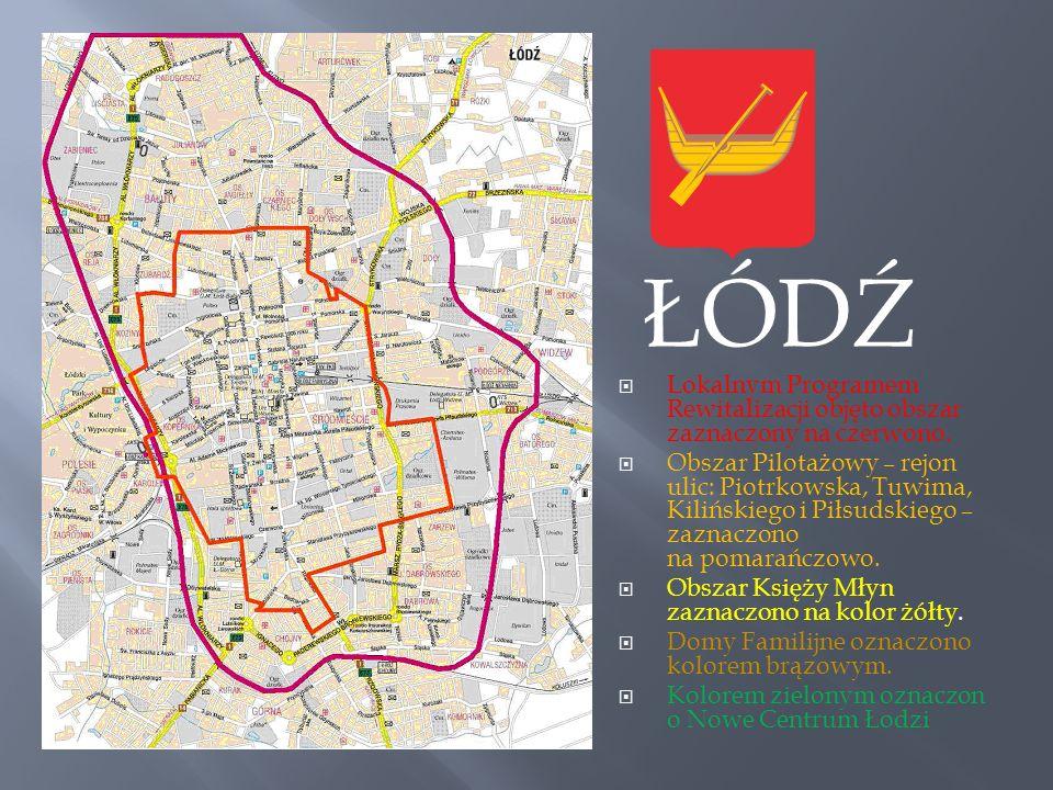 ŁÓDŹ Lokalnym Programem Rewitalizacji objęto obszar zaznaczony na czerwono. Obszar Pilotażowy – rejon ulic: Piotrkowska, Tuwima, Kilińskiego i Piłsuds