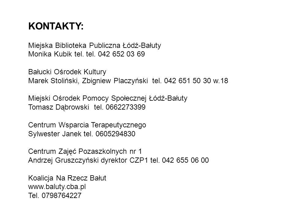 KONTAKTY: Miejska Biblioteka Publiczna Łódź-Bałuty Monika Kubik tel. tel. 042 652 03 69 Bałucki Ośrodek Kultury Marek Stoliński, Zbigniew Placzyński t