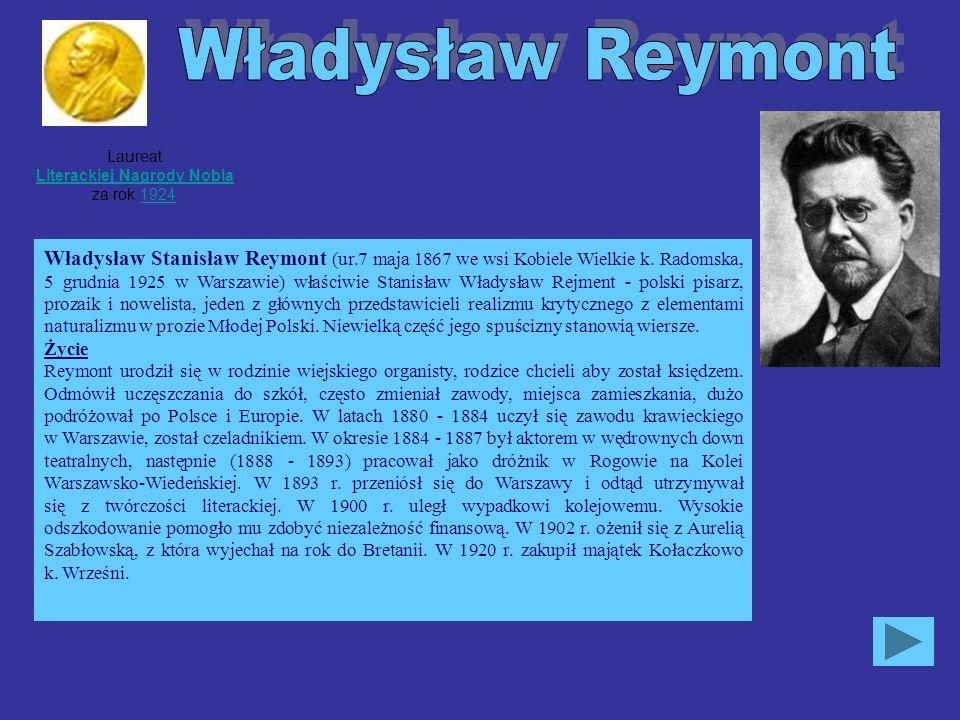 Laureat Literackiej Nagrody Nobla za rok 1924 Literackiej Nagrody Nobla1924 Władysław Stanisław Reymont (ur.7 maja 1867 we wsi Kobiele Wielkie k.