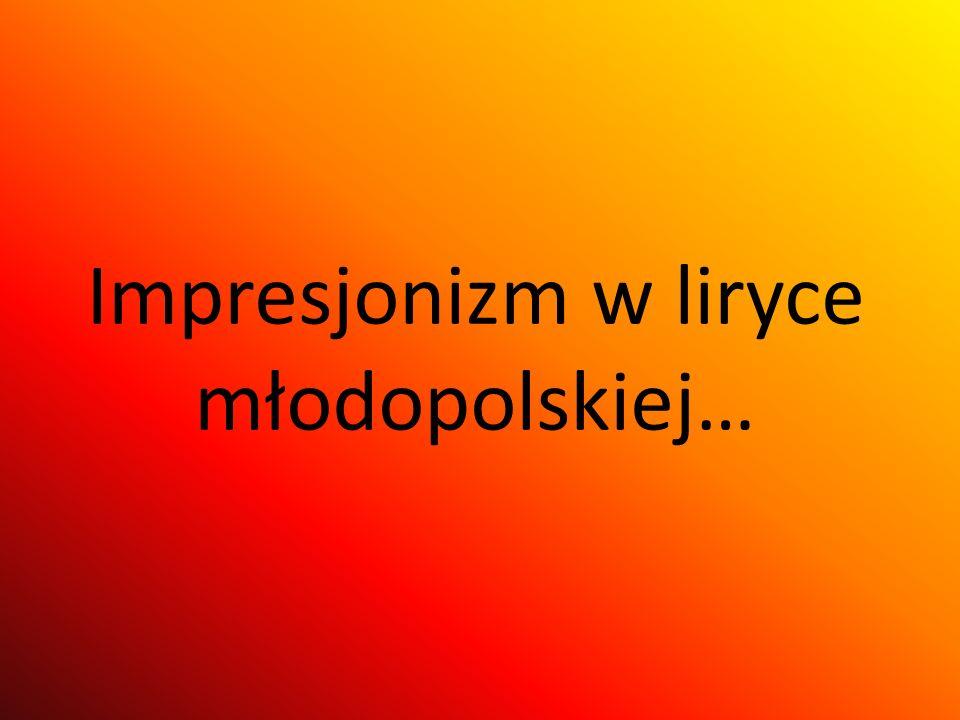 Impresjonizm w liryce młodopolskiej…