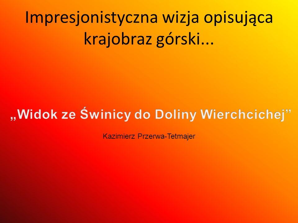 Impresjonistyczna wizja opisująca krajobraz górski... Kazimierz Przerwa-Tetmajer
