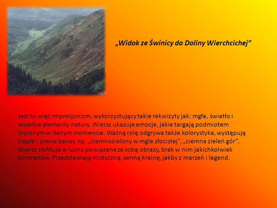 Widok ze Świnicy do Doliny Wierchcichej Jest to więc impresjonizm, wykorzystujący takie rekwizyty jak: mgła, światło i wszelkie elementy natury. Wiers