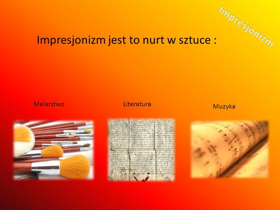 Impresjonizm jest to nurt w sztuce : MalarstwoLiteratura Muzyka