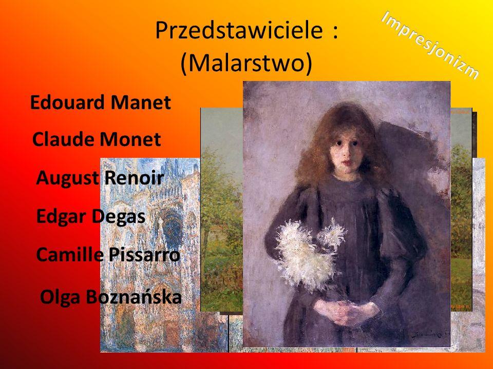 Przedstawiciele : (Malarstwo) Edouard Manet Claude Monet August Renoir Edgar Degas Camille Pissarro Olga Boznańska