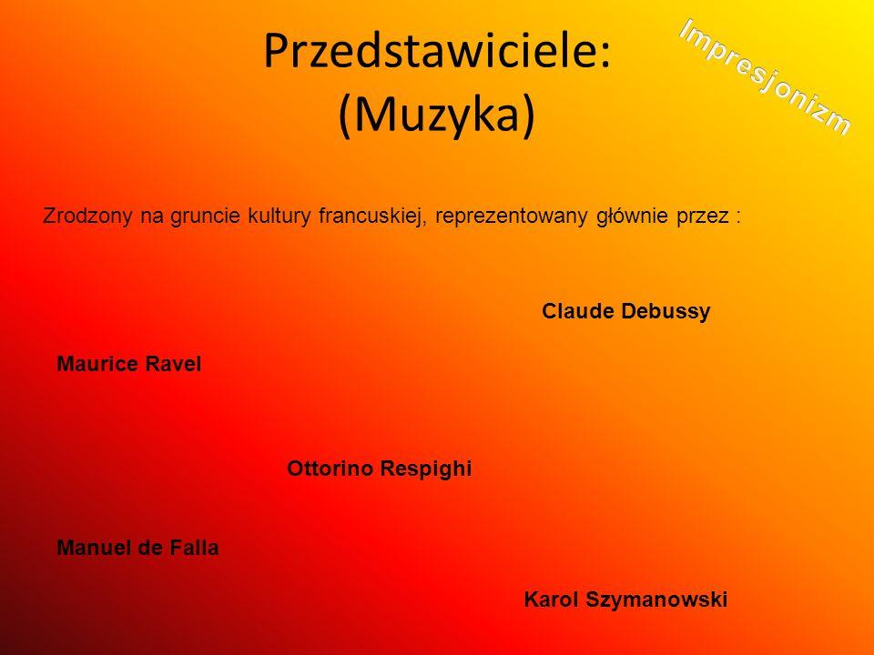 Przedstawiciele: (Muzyka) Zrodzony na gruncie kultury francuskiej, reprezentowany głównie przez : Claude Debussy Maurice Ravel Ottorino Respighi Manue