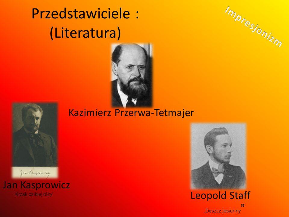 Przedstawiciele : (Literatura) Kazimierz Przerwa-Tetmajer Jan Kasprowicz Krzak dzikiej róży Leopold Staff Deszcz jesienny