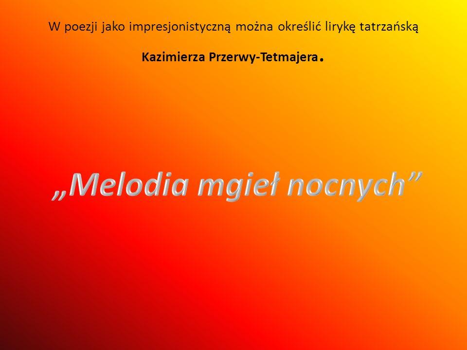 W poezji jako impresjonistyczną można określić lirykę tatrzańską Kazimierza Przerwy-Tetmajera.