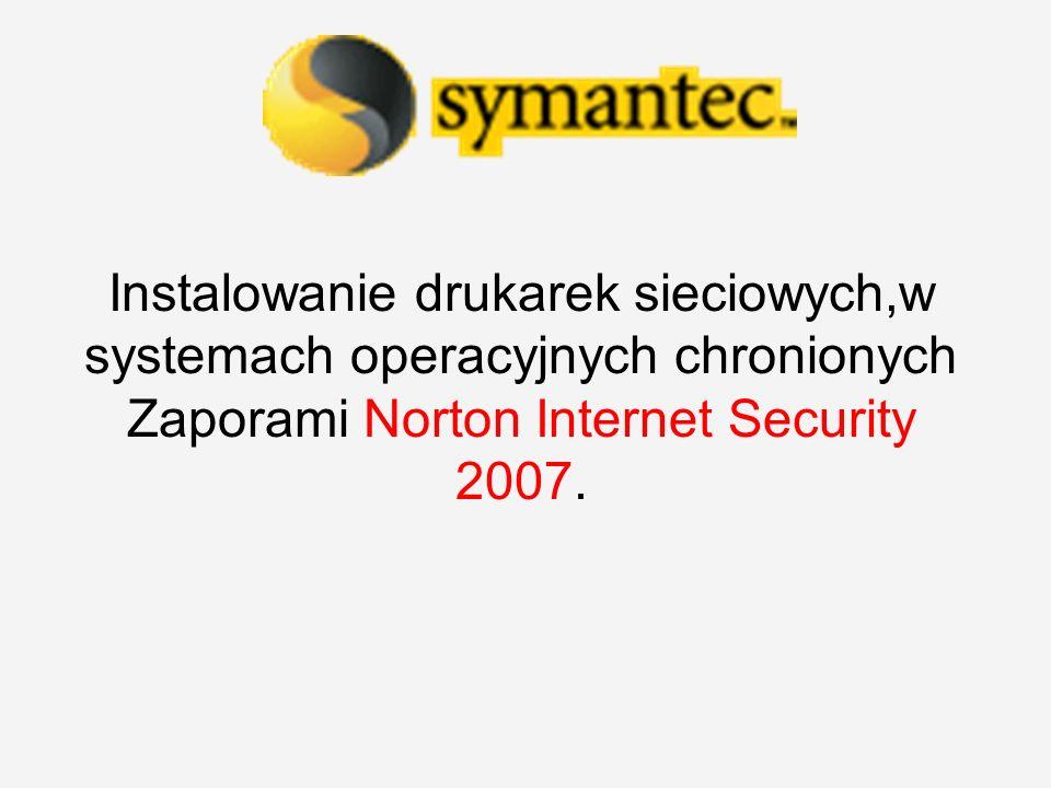 Instalowanie drukarek sieciowych,w systemach operacyjnych chronionych Zaporami Norton Internet Security 2007.