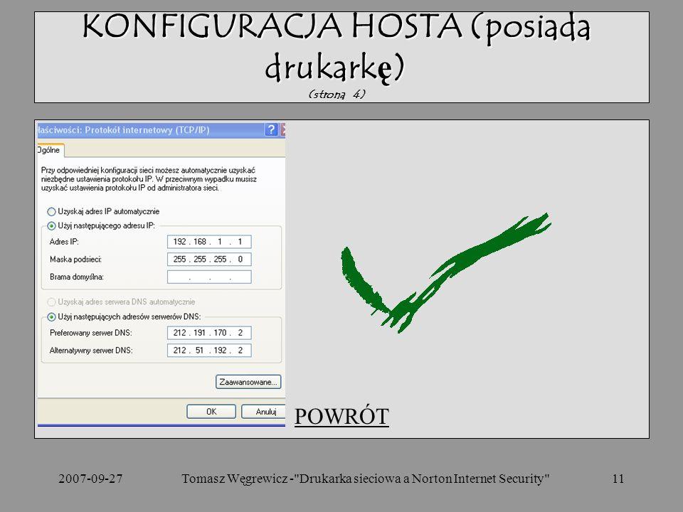 2007-09-27Tomasz Węgrewicz - Drukarka sieciowa a Norton Internet Security 11 POWRÓT KONFIGURACJA HOSTA (posiada drukarkę) (strona 4)
