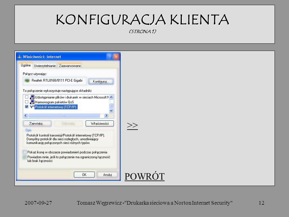 2007-09-27Tomasz Węgrewicz - Drukarka sieciowa a Norton Internet Security 12 POWRÓT KONFIGURACJA KLIENTA (STRONA 1) >>