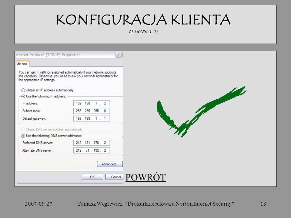 2007-09-27Tomasz Węgrewicz - Drukarka sieciowa a Norton Internet Security 13 POWRÓT KONFIGURACJA KLIENTA (STRONA 2)