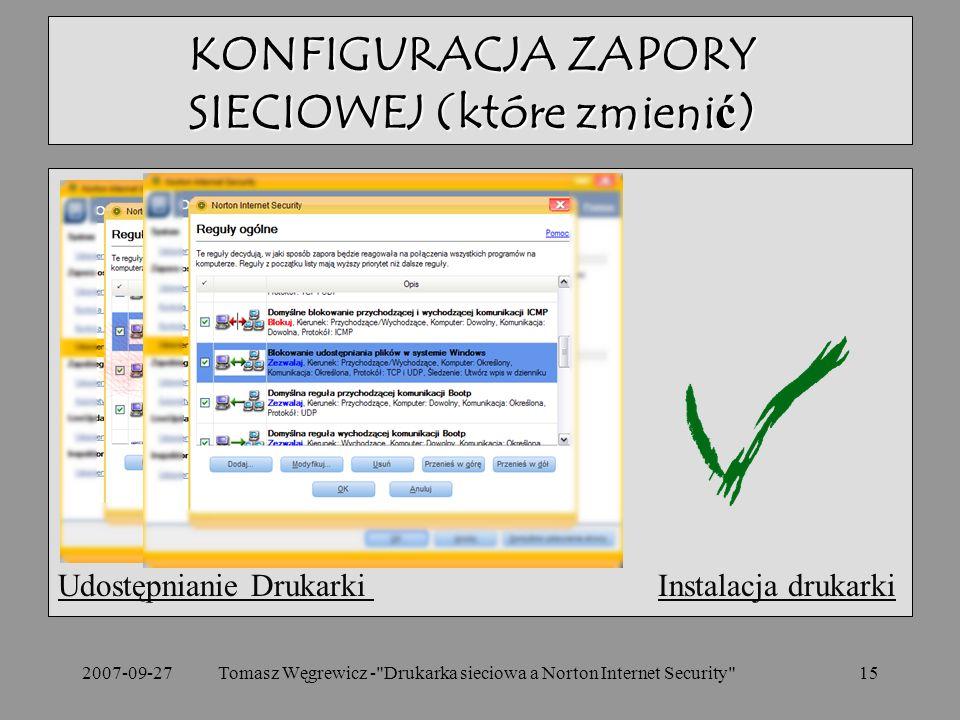 2007-09-27Tomasz Węgrewicz - Drukarka sieciowa a Norton Internet Security 15 Udostępnianie Drukarki Udostępnianie Drukarki Instalacja drukarkiInstalacja drukarki KONFIGURACJA ZAPORY SIECIOWEJ (które zmienić)