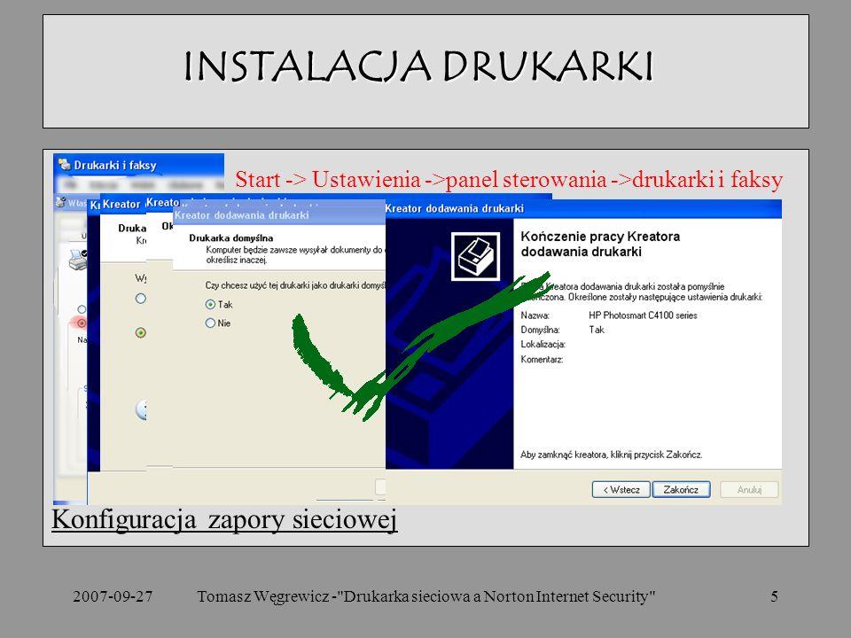 2007-09-27Tomasz Węgrewicz - Drukarka sieciowa a Norton Internet Security 5 Konfiguracja zapory sieciowej INSTALACJA DRUKARKI Start -> Ustawienia ->panel sterowania ->drukarki i faksy