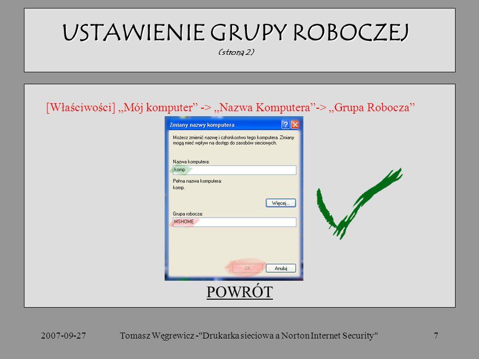 2007-09-277 POWRÓT USTAWIENIE GRUPY ROBOCZEJ (strona 2) [Właściwości] Mój komputer -> Nazwa Komputera-> Grupa Robocza Tomasz Węgrewicz - Drukarka sieciowa a Norton Internet Security