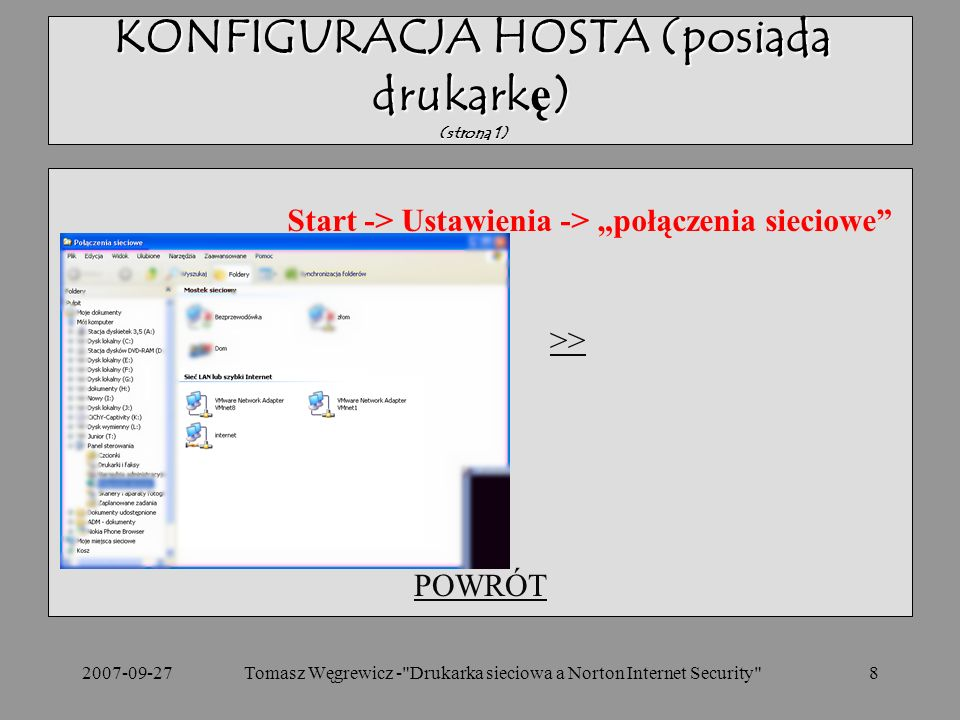 2007-09-278 POWRÓT KONFIGURACJA HOSTA (posiada drukarkę) (strona 1) Start -> Ustawienia -> połączenia sieciowe >> Tomasz Węgrewicz - Drukarka sieciowa a Norton Internet Security