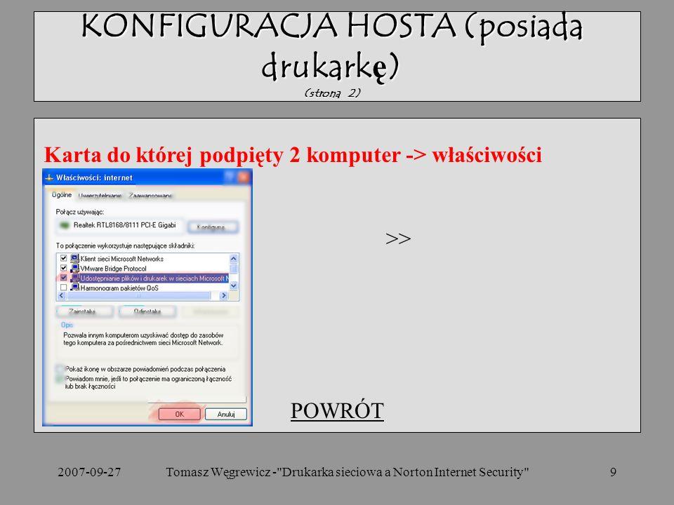 2007-09-279 POWRÓT KONFIGURACJA HOSTA (posiada drukarkę) (strona 2) Karta do której podpięty 2 komputer -> właściwości >> Tomasz Węgrewicz - Drukarka sieciowa a Norton Internet Security