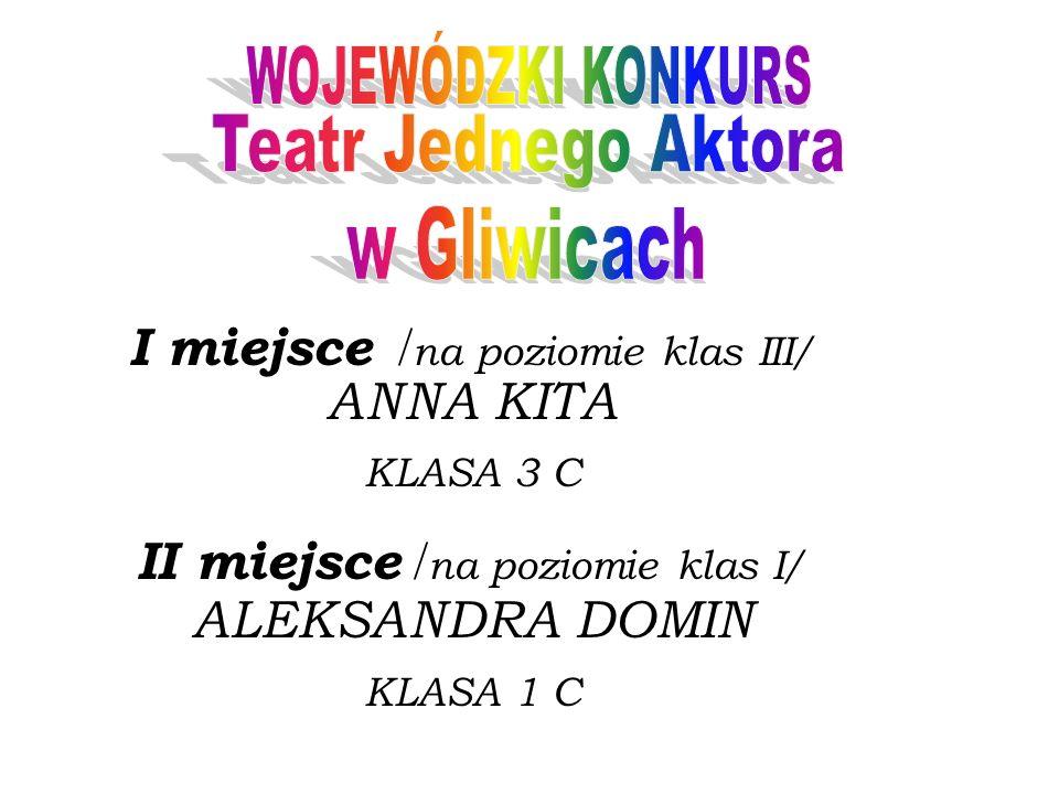 I miejsce / na poziomie klas III/ ANNA KITA KLASA 3 C II miejsce / na poziomie klas I/ ALEKSANDRA DOMIN KLASA 1 C