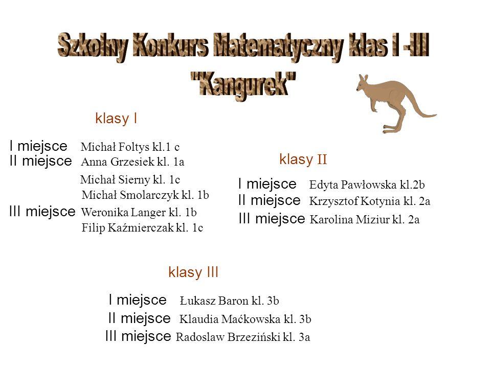 klasy I I miejsce Michał Foltys kl.1 c II miejsce Anna Grzesiek kl. 1a Michał Sierny kl. 1c Michał Smolarczyk kl. 1b III miejsce Weronika Langer kl. 1