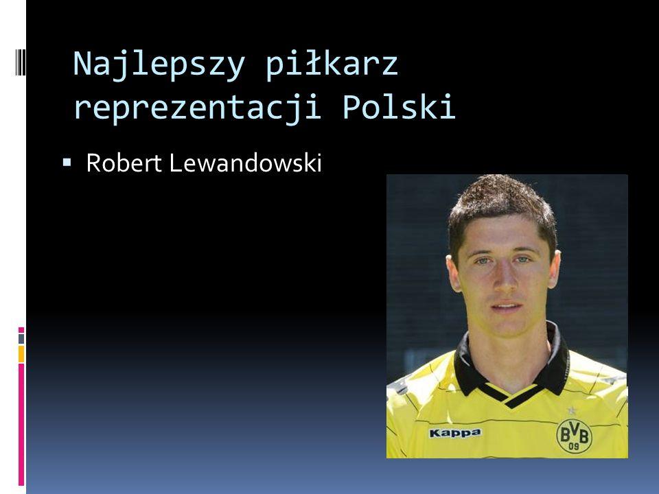 Najlepszy piłkarz reprezentacji Polski Robert Lewandowski
