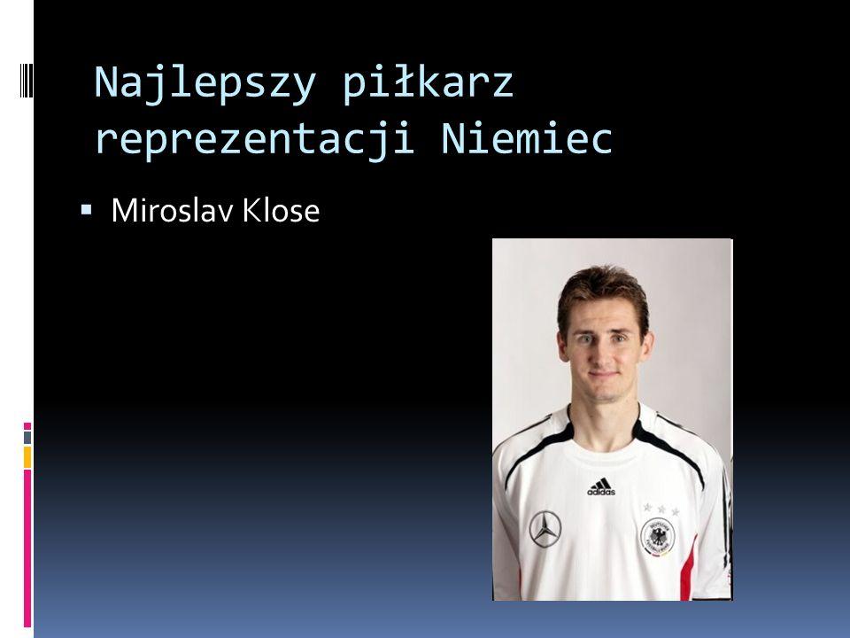 Najlepszy piłkarz reprezentacji Niemiec Miroslav Klose