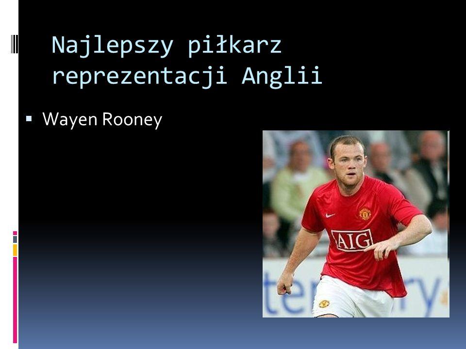 Najlepszy piłkarz reprezentacji Anglii Wayen Rooney