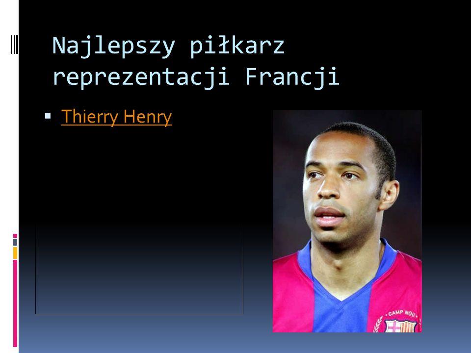 Najlepszy piłkarz reprezentacji Francji Thierry Henry