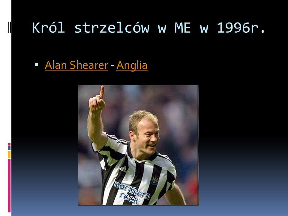 Król strzelców w ME w 1996r. Alan Shearer - Anglia Alan ShearerAnglia