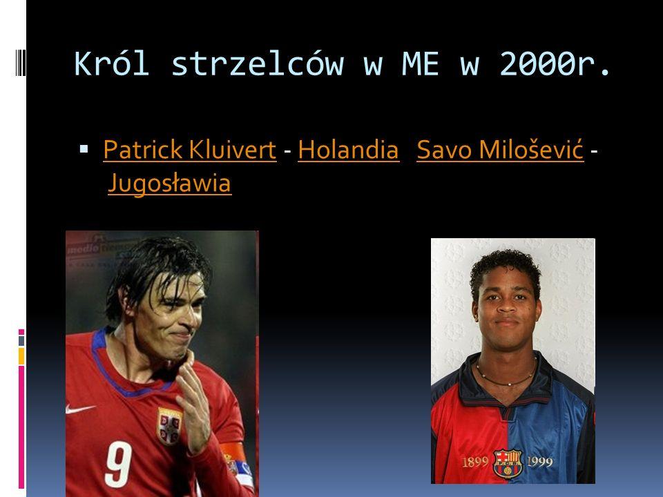 Król strzelców w ME w 2000r. Patrick Kluivert - Holandia Savo Milošević - Jugosławia Patrick KluivertHolandiaSavo MiloševićJugosławia